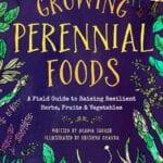 Comentario: Cultivo de alimentos perennes: una guía de campo para el cultivo de hierbas, frutas y verduras resistentes ⋆ Great Gardening Blog